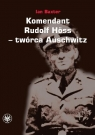 Komendant Rudolf Höss twórca Auschwitz Baxter Ian