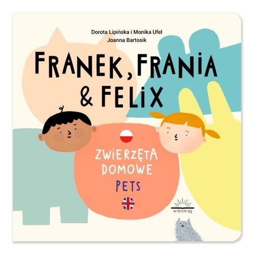 Franek, Frania i Felix. Zwierzęta domowe - Pets Dorota Lipińska, Monika Ufel