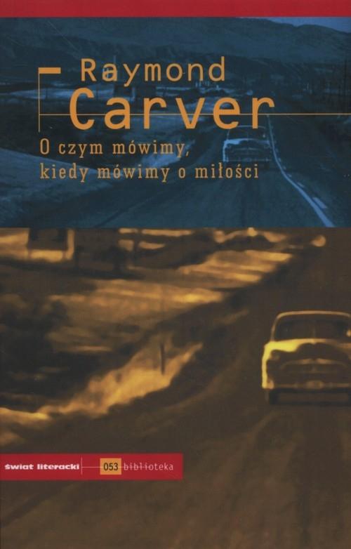 O czym mówimy kiedy mówimy o miłosci Carver Raymond