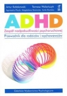 ADHD zespół nadpobudliwości psychoruchowej Kołakowski Artur, Wolańczyk Tomasz, Pisula Agnieszka