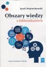 Obszary wiedzy o bibliotekarstwie Wojciechowski Jacek