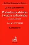 Pochodzenie dziecka i władza rodzicielska po nowelizacji komentarz Stan Ignaczewski Jacek