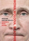 Wowa, Wołodia, WładimirTajemnice Rosji Putina Kurczab-Redlich Krystyna
