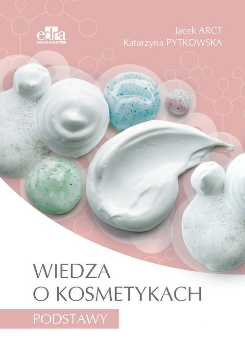 Wiedza o kosmetykach Podstawy Arct J., Pytkowska K.