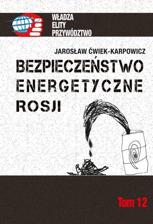 Bezpieczeństwo energetyczne Rosji Ćwiek-Karpowicz Jarosław