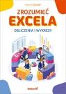 Zrozumieć Excela. Obliczenia i wykresy Gonet Maciej
