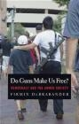 Do Guns Make Us Free? Firmin DeBrabander