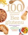 100 najlepszych przepisów. Bez glutenu
