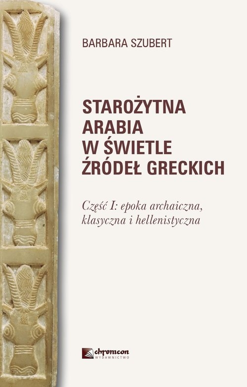 Starożytna Arabia w świetle źródeł greckich Szubert Barbara