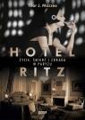 Hotel Ritz Życie śmierć i zdrada w Paryżu Mazzeo Tilar J.