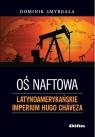 Oś naftowa Latynoamerykańskie imperium Hugo Chaveza