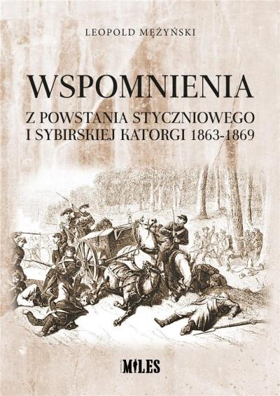 Wspomnienia z powstania styczniowego i sybirskiej katorgi 1863-1869 Leopold Mężyński