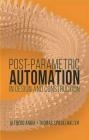 Postparametric Automation in Design and Construction Thomas Spiegelhalter, Alfredo Andia