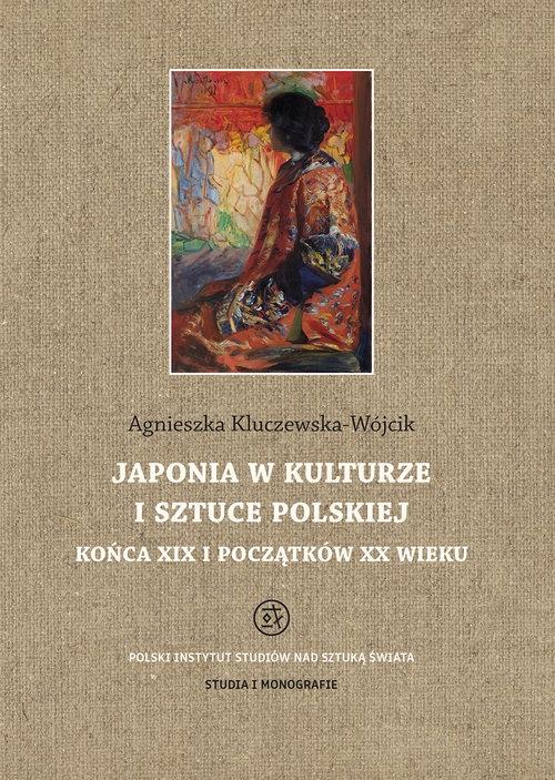 Japonia w kulturze i sztuce polskiej końca XIX i początków XX wieku Kluczewska-Wójcik Agnieszka