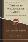 Tributes to William Lloyd Garrison At the Funeral Services, May 28, 1879 Whittier John Greenleaf