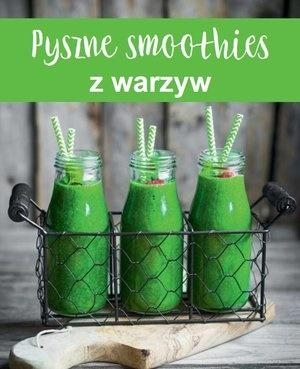 Pyszne smoothies z warzyw praca zbiorowa