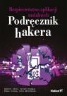 Bezpieczeństwo aplikacji mobilnych Podręcznik hakera Dominic Chell, Tyrone Erasmus, Shaun Colley, Ollie Whitehouse