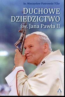 Duchowe Dziedzictwo św. Jana Pawła II Piotrowski Mieczysław