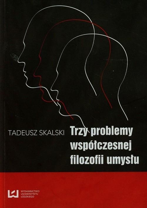 Trzy problemy współczesnej filozofii umysłu Skalski Tadeusz
