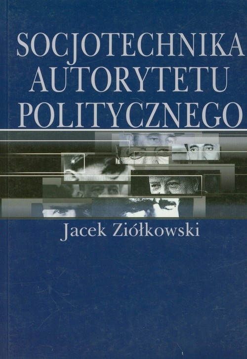 Socjotechnika autorytetu politycznego Ziółkowski Jacek