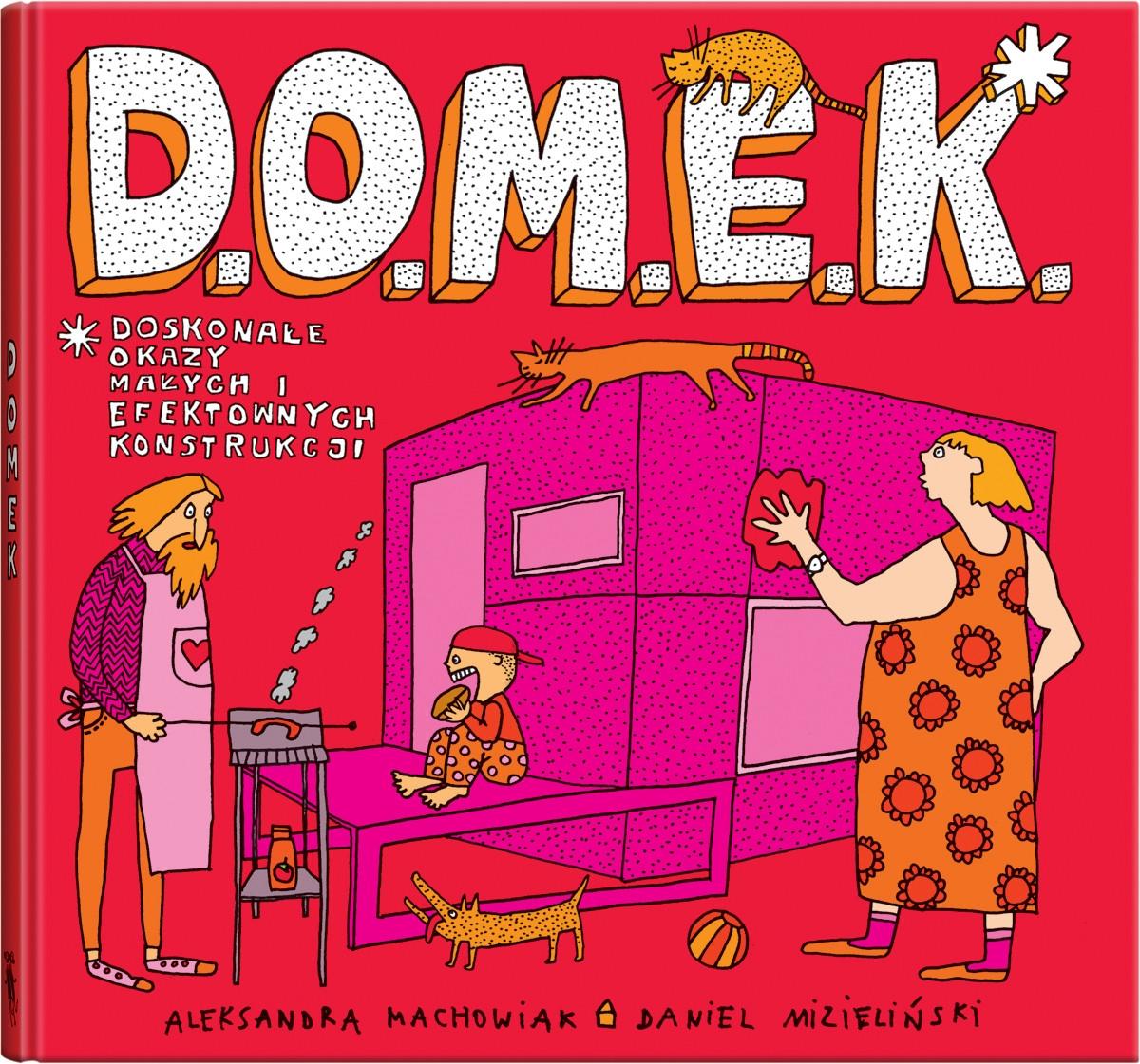 D.O.M.E.K. - Doskonałe Okazy Małych i Efektownych Konstrukcji Mizielińska Aleksandra, Mizieliński Daniel