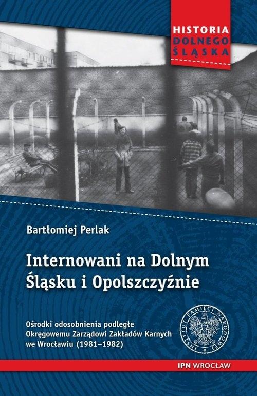 Internowani na Dolnym Śląsku i Opolszczyźnie (Uszkodzona okładka) Perlak Bartłomiej