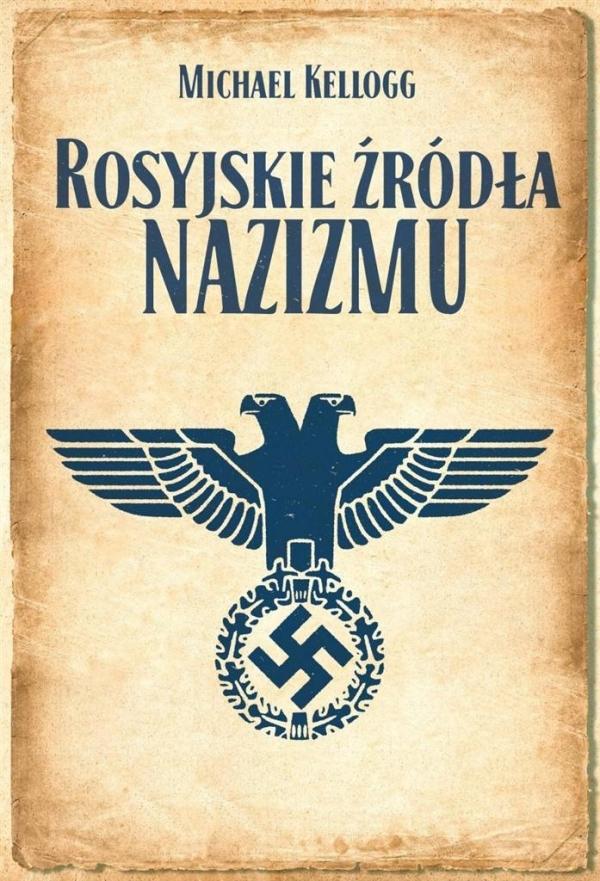Rosyjskie źródła nazizmu Michael Kellogg
