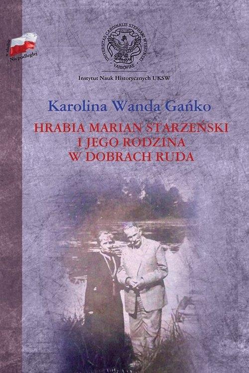 Hrabia Marian Starzeński i jego rodzina w dobrach Ruda Gańko Karolina Wanda