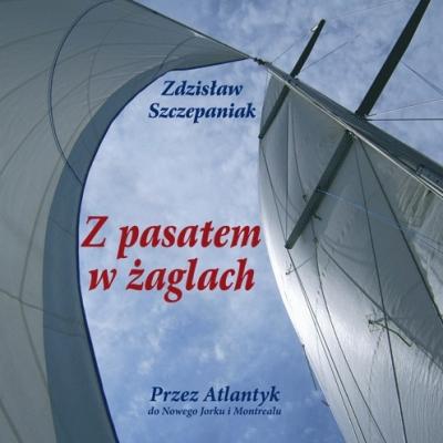 Z pasatem w żaglach Szczepaniak Zdzisław