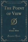 The Point of View (Classic Reprint) Glyn Elinor