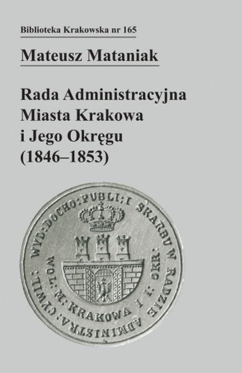 Rada Administracyjna Miasta Krakowa i jego okręgu (1846-1853) Mataniak Mateusz