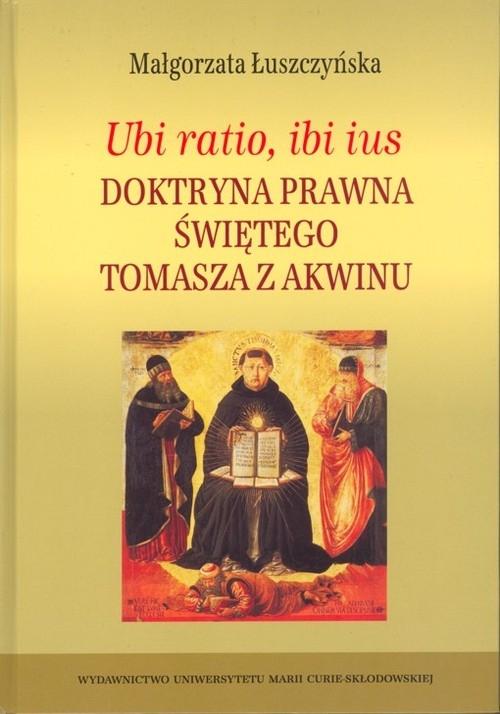 Ubi ratio ibi ius Doktryna prawna Świętego Tomasza z Akwinu Łuszczyńska Małgorzata