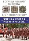 Wielka Księga Piechoty Polskiej 1 Dywizja Piechoty Legionów 1,5,6 Pułk