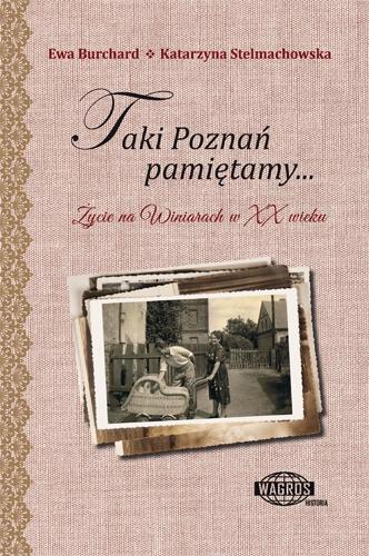 Taki Poznań pamiętamy... Życie na Winiarach w XX wieku - K. Stelmachowska, E. Burchard - książka