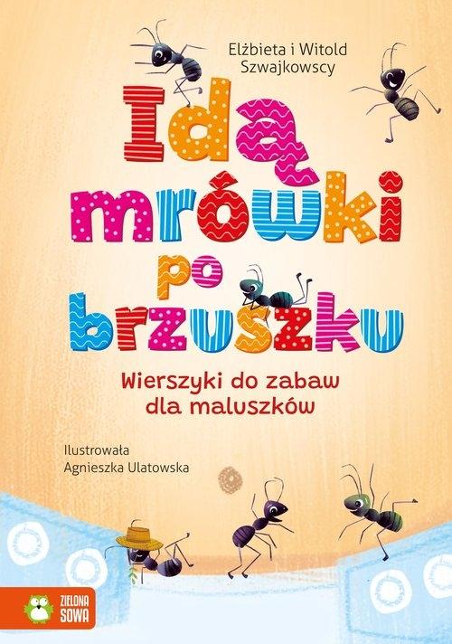 Idą mrówki po brzuszku. Wierszyki do zabaw dla maluszków Szwajkowska Elżbieta,Szwajkowski Witold