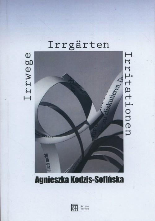 Irrwege Irrgarten Irritationen Kodzis-Sofińska Agnieszka