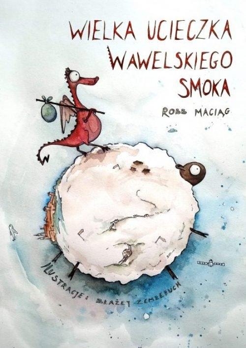 Wielka Ucieczka Wawelskiego Smoka Maciąg Robert