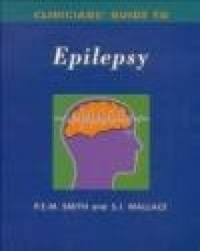 Clinical Guide to Epilepsy Philip E.M. Smith, Sheila J. Wallace,  Wallance