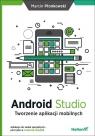 Android Studio Tworzenie aplikacji mobilnych Płonkowski Marcin