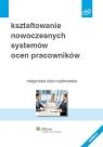Kształtowanie nowoczesnych systemów ocen pracowników Sidor-Rządkowska Małgorzata