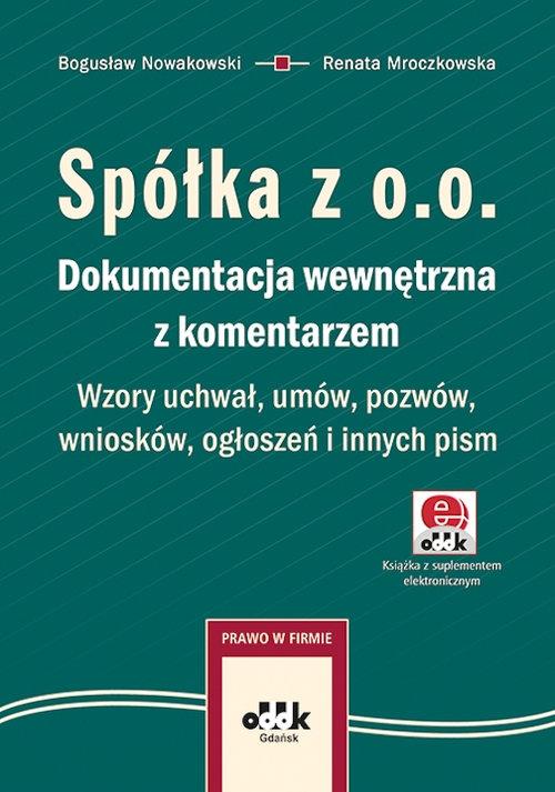 Spółka z o.o. Dokumentacja wewnętrzna z komentarzem Bogusław Nowakowski, Renata Mroczkowska