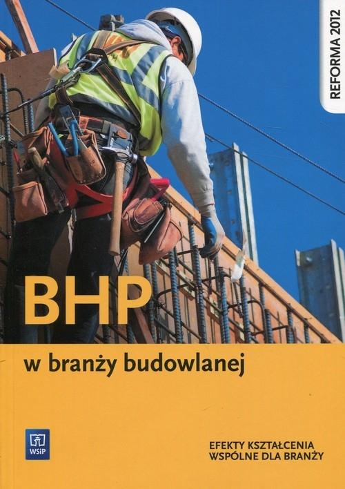 BHP w branży budowlanej. Podręcznik do kształcenia zawodowego. Szkoły ponadgimnazjalne Bukała Wanda, Karbowiak Małgorzata