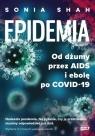Epidemia. Od dżumy przez AIDS i ebolę po COVID-19 Shah Sonia