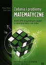 Zadania i problemy matematyczne. Materiał dla uczniów szkół średnich