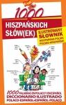 1000 hiszpańskich słówek Ilustrowany słownik hiszpańsko-polski polsko-hiszpański