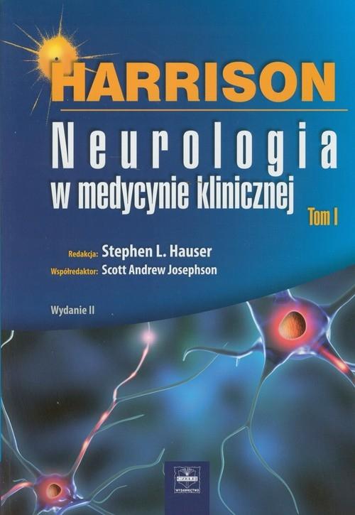 Harrison Neurologia w medycynie klinicznej Tom 1 Hauser Stephen L, Scott Andrew Josephson