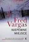 Niepewne miejsce Vargas Fred
