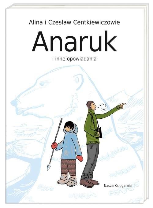 Anaruk i inne opowiadania Centkiewicz Alina, Centkiewicz Czesław