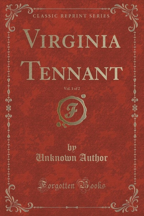 Virginia Tennant, Vol. 1 of 2 (Classic Reprint) Author Unknown