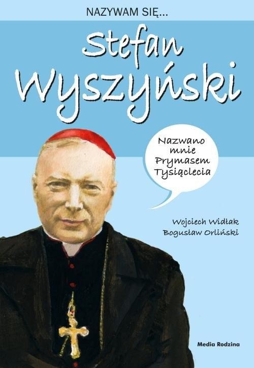 Nazywam się Stefan Wyszyński Widłak Wojciech
